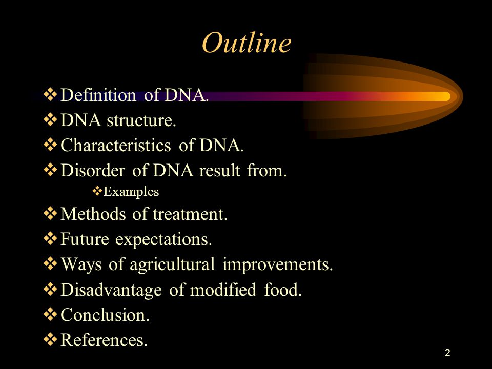 2 Outline  Definition of DNA.  DNA structure.  Characteristics of DNA.  Disorder of DNA result from.  Examples  Methods of treatment.  Future e