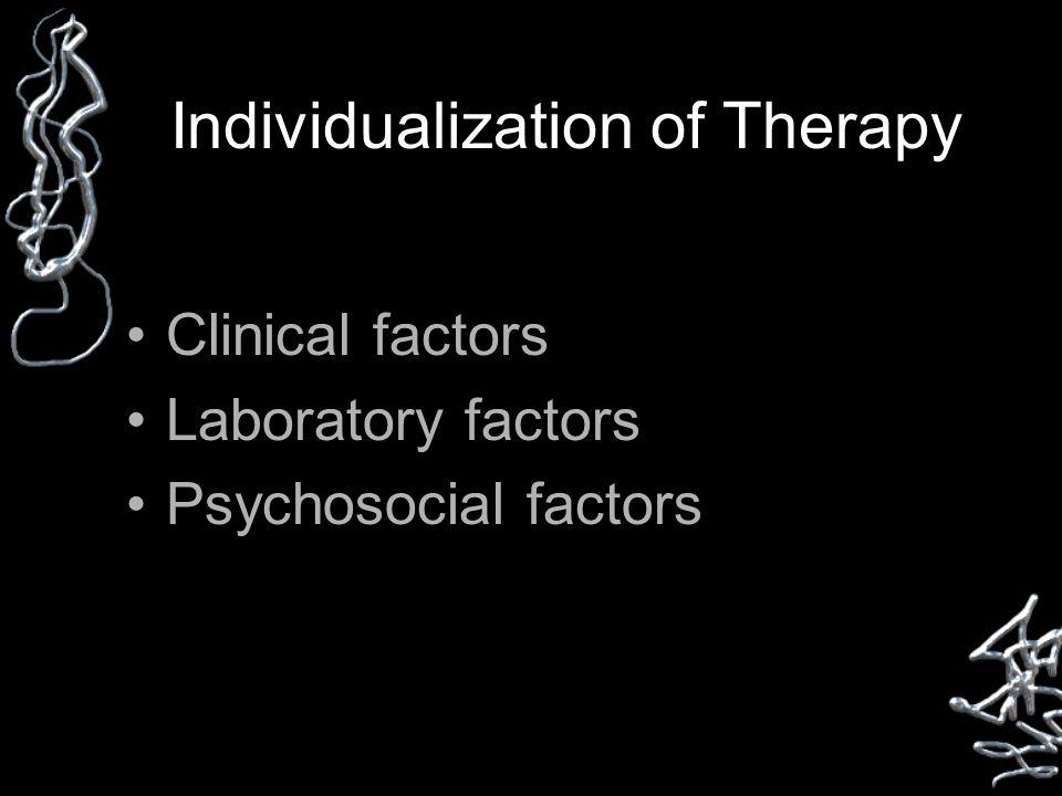 Individualization of Therapy Clinical factors Laboratory factors Psychosocial factors
