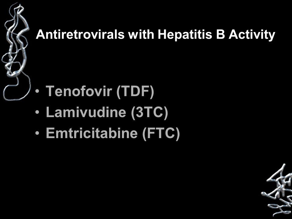 Antiretrovirals with Hepatitis B Activity Tenofovir (TDF) Lamivudine (3TC) Emtricitabine (FTC)