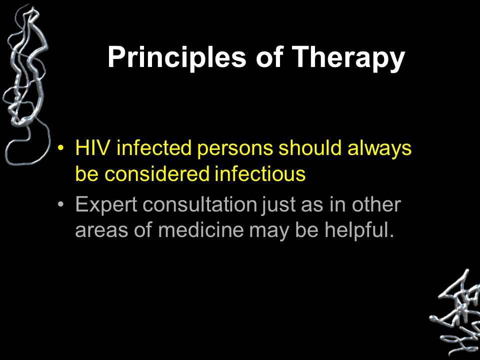Principles of Therapy HIV infected persons should always be considered infectious Expert consultation just as in other areas of medicine may be helpfu