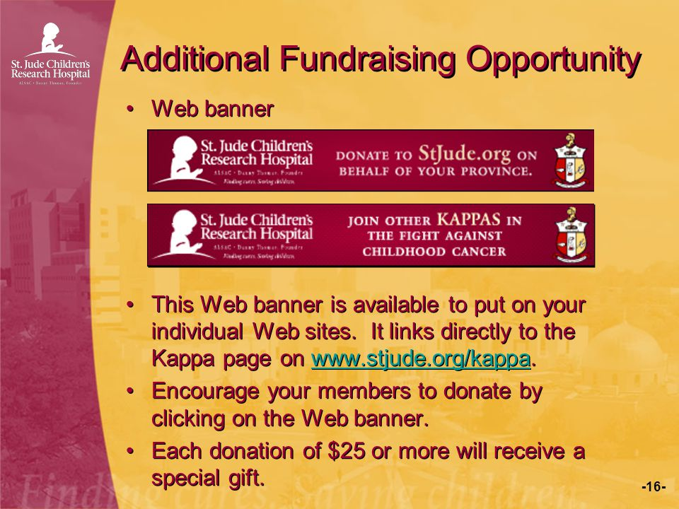 -16- Additional Fundraising Opportunity Web banner This Web banner is available to put on your individual Web sites. It links directly to the Kappa pa