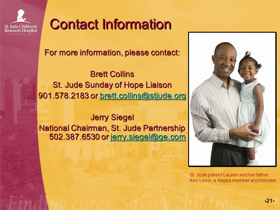 -21- Contact Information For more information, please contact: Brett Collins St. Jude Sunday of Hope Liaison 901.578.2183 or brett.collins@stjude.orgb
