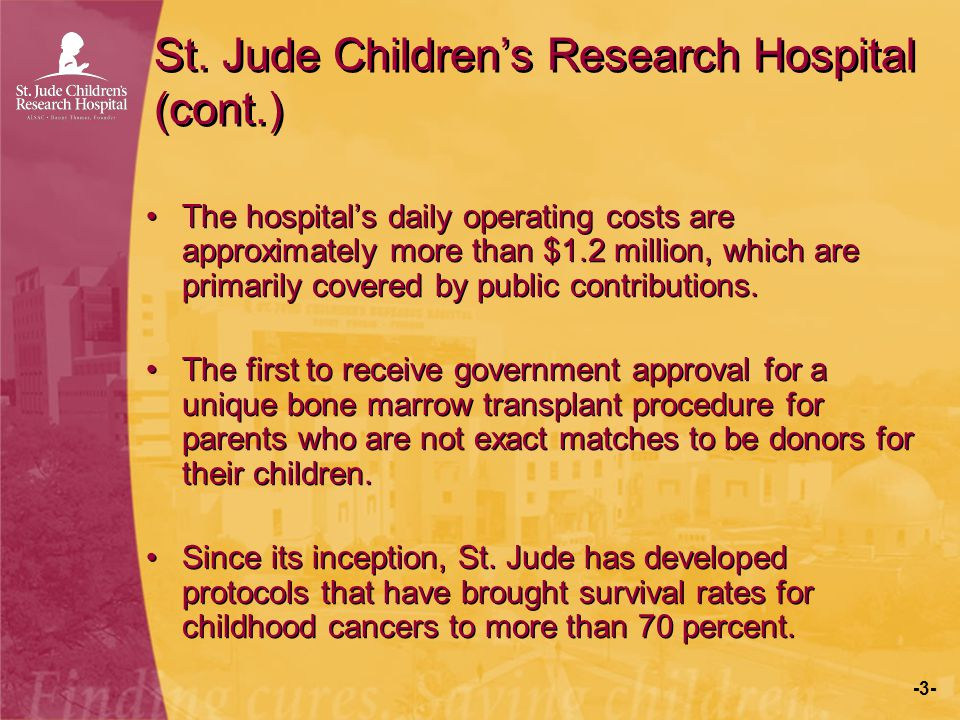 -3- St. Jude Children's Research Hospital (cont.) The hospital's daily operating costs are approximately more than $1.2 million, which are primarily c