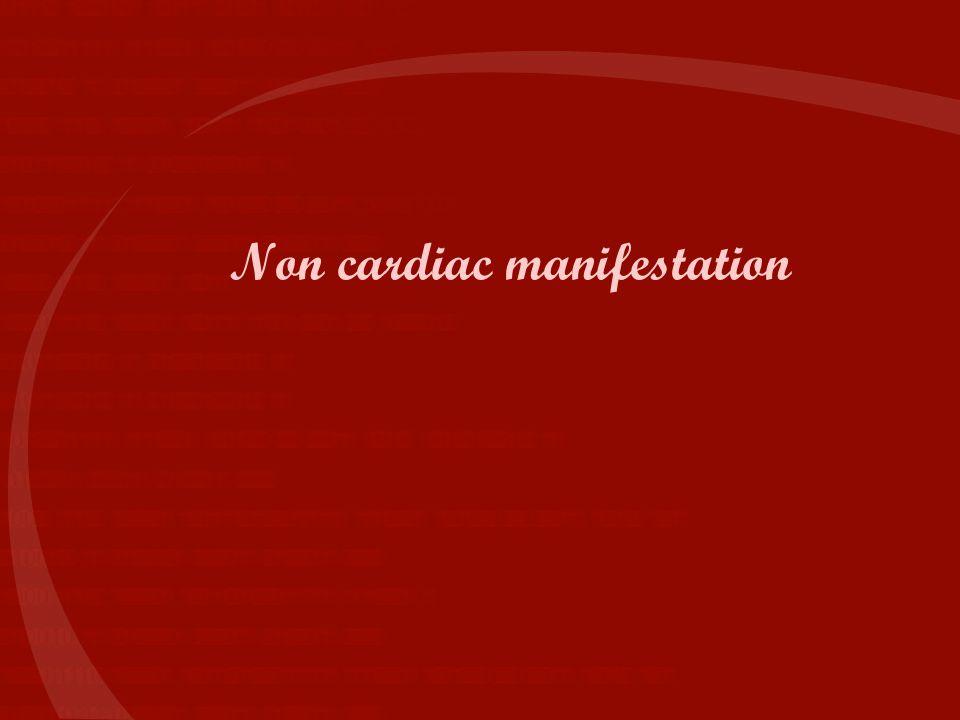 Non cardiac manifestation