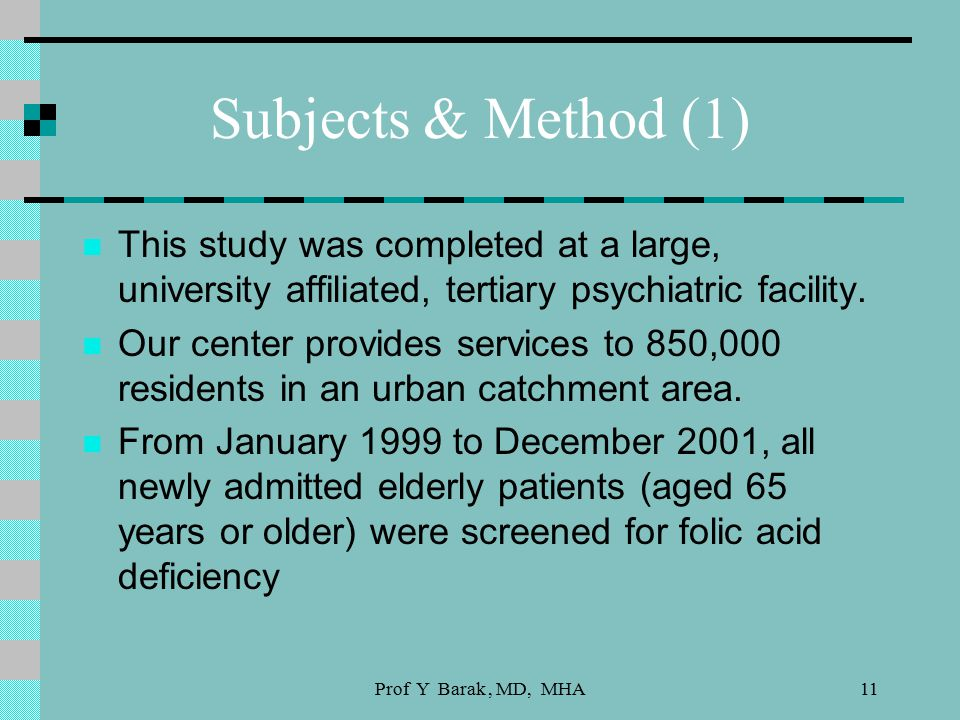 Prof Y Barak, MD, MHA11 Subjects & Method (1) This study was completed at a large, university affiliated, tertiary psychiatric facility.