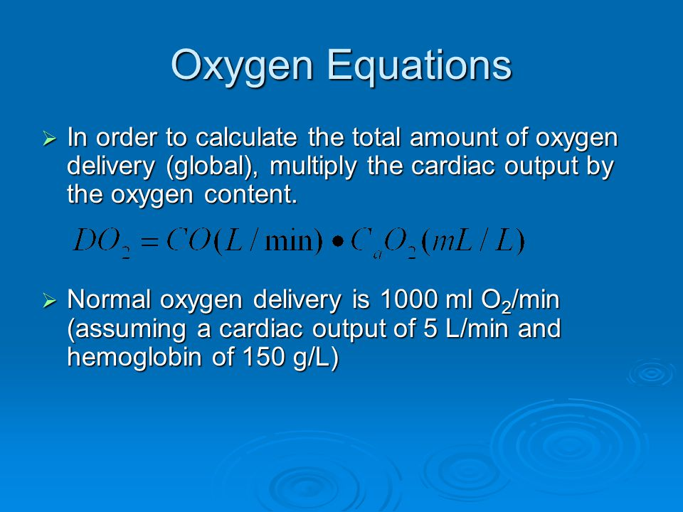 Oxygen Equations  In order to calculate the total amount of oxygen delivery (global), multiply the cardiac output by the oxygen content.