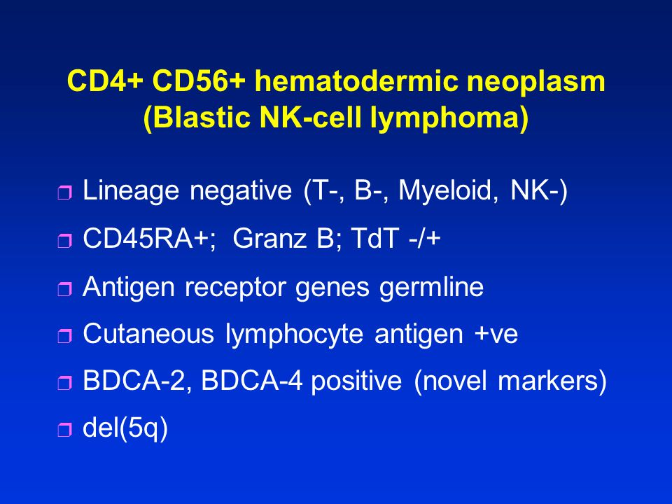 r Lineage negative (T-, B-, Myeloid, NK-) r CD45RA+; Granz B; TdT -/+ r Antigen receptor genes germline r Cutaneous lymphocyte antigen +ve r BDCA-2, B