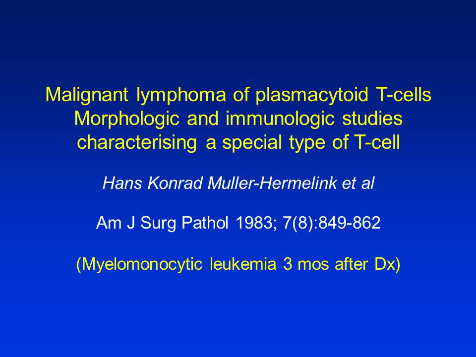 Malignant lymphoma of plasmacytoid T-cells Morphologic and immunologic studies characterising a special type of T-cell Hans Konrad Muller-Hermelink et