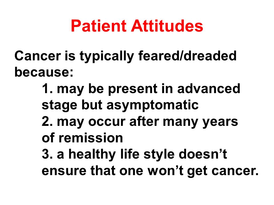 Patient Attitudes Cancer is typically feared/dreaded because: 1.