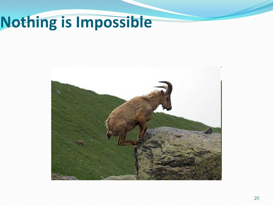 Nothing is Impossible 20