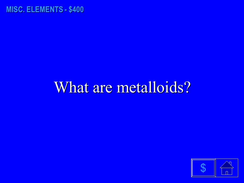 MISC. ELEMENTS - $300 What is atomic number? $
