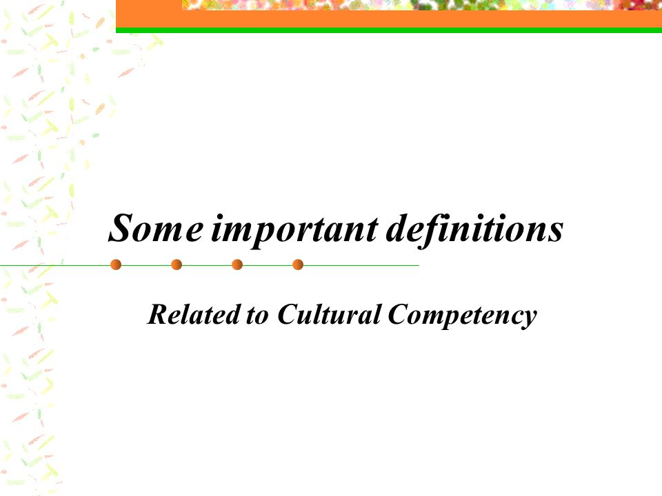 Some important definitions Related to Cultural Competency