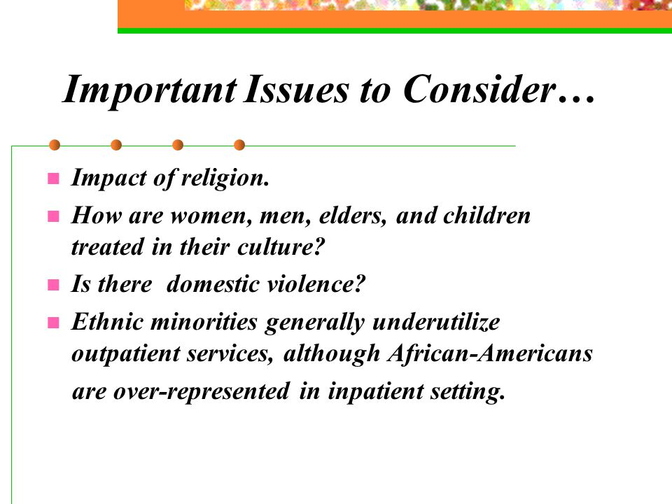 Important Issues to Consider… Impact of religion.
