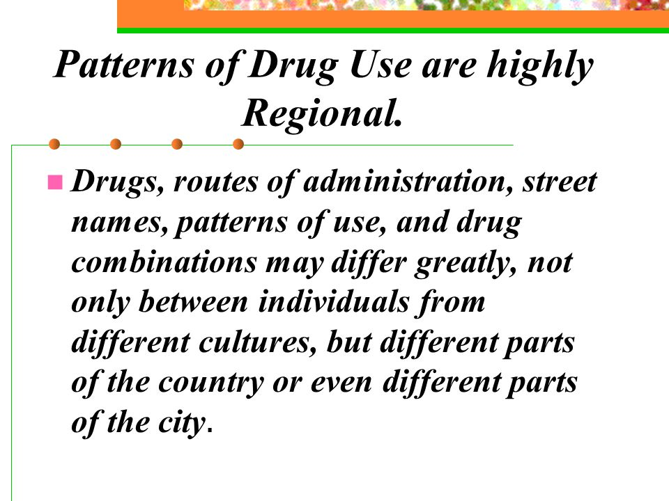 Patterns of Drug Use are highly Regional.