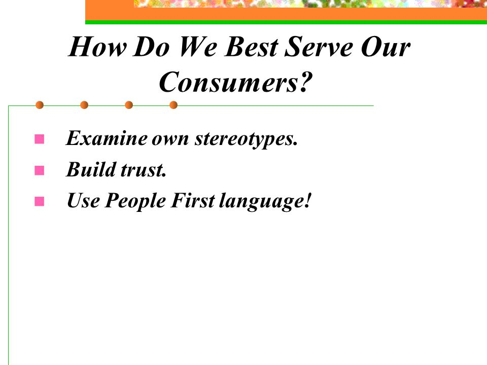 How Do We Best Serve Our Consumers. Examine own stereotypes.