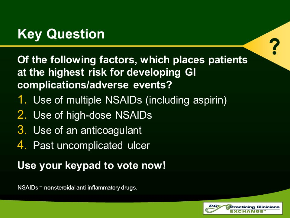 Key Question Of the following factors, which places patients at the highest risk for developing GI complications/adverse events.