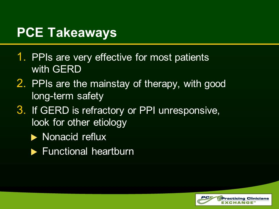 PCE Takeaways 1. PPIs are very effective for most patients with GERD 2.