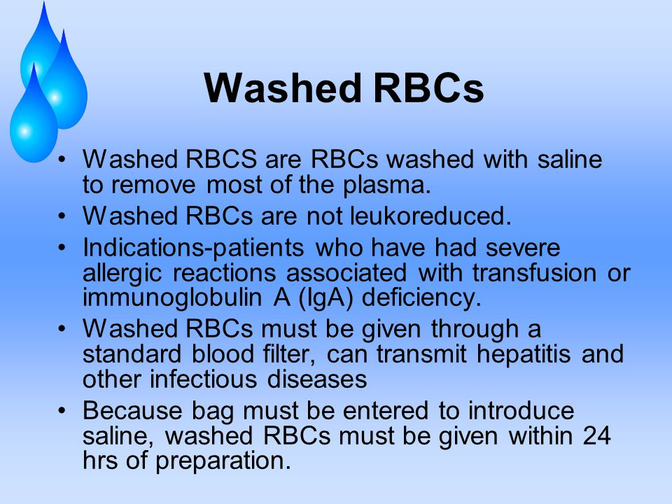 Washed RBCs Washed RBCS are RBCs washed with saline to remove most of the plasma.