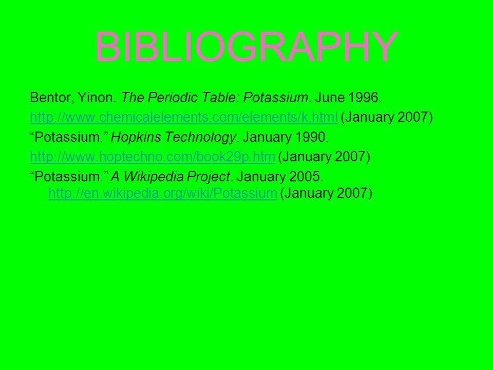BIBLIOGRAPHY Bentor, Yinon. The Periodic Table: Potassium.
