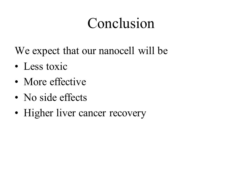 Conclusion We expect that our nanocell will be Less toxic More effective No side effects Higher liver cancer recovery