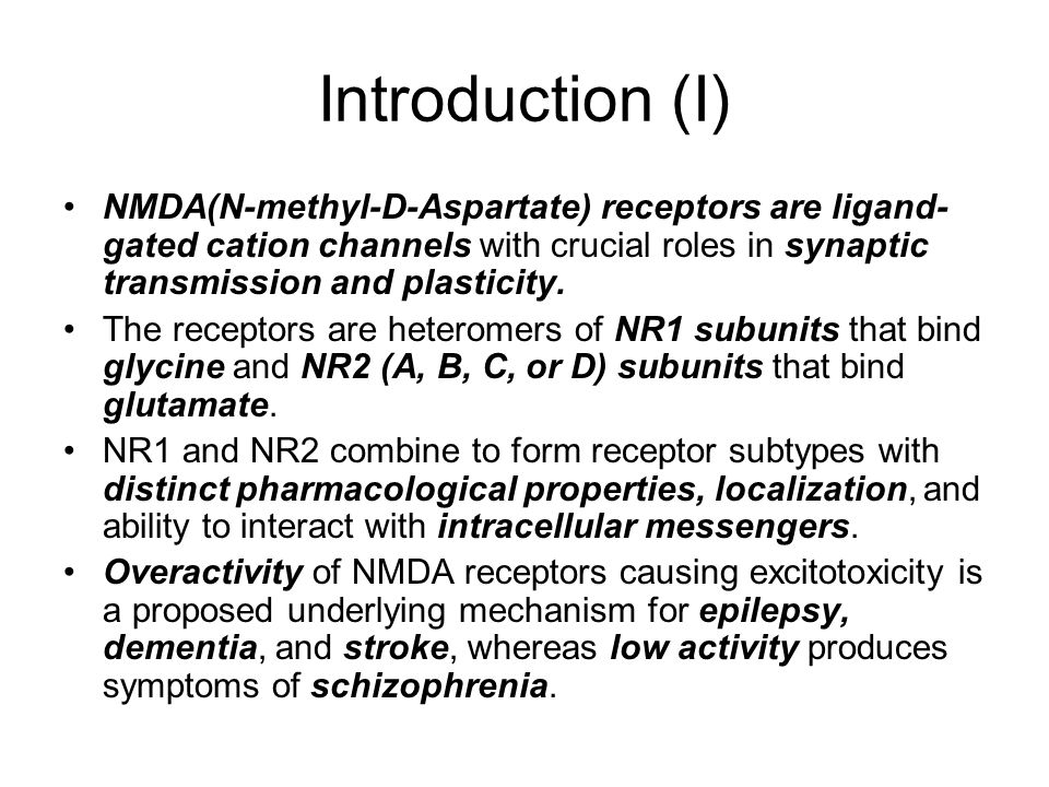 Introduction (I) NMDA(N-methyl-D-Aspartate) receptors are ligand- gated cation channels with crucial roles in synaptic transmission and plasticity.