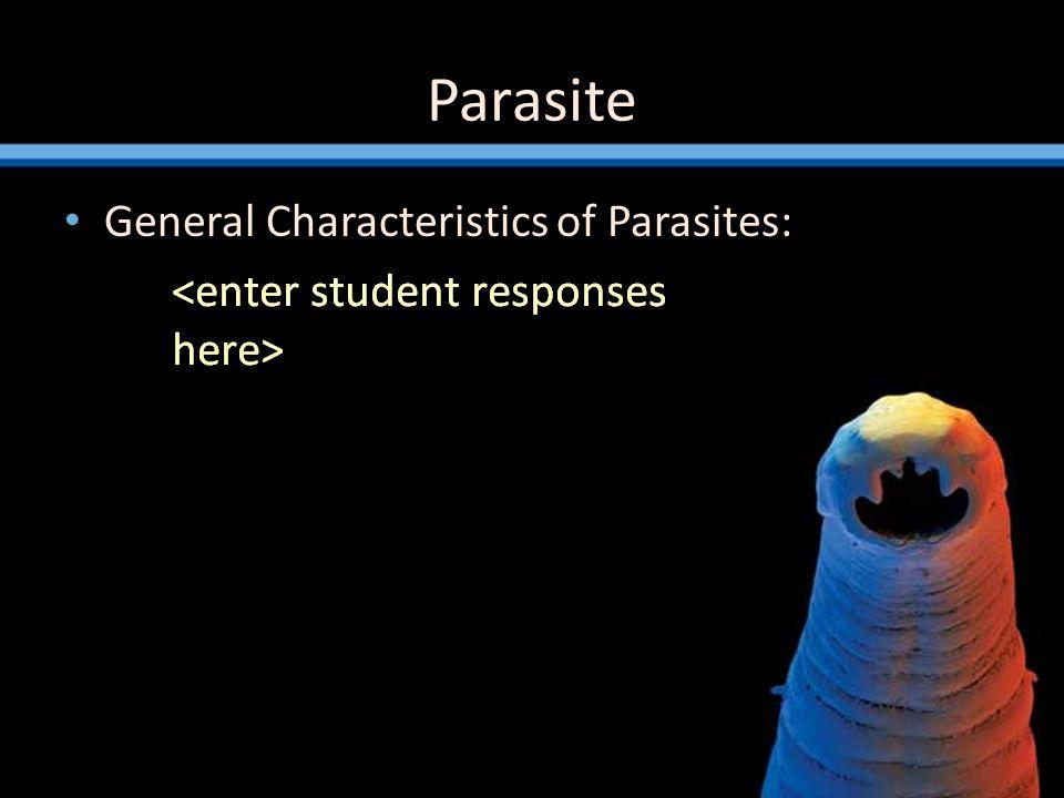 Parasite General Characteristics of Parasites: