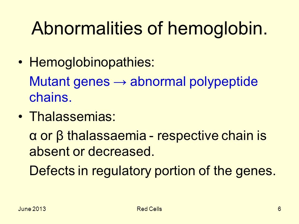 June 2013Red Cells6 Abnormalities of hemoglobin.