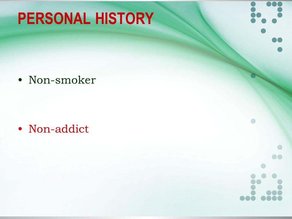 PERSONAL HISTORY Non-smoker Non-addict