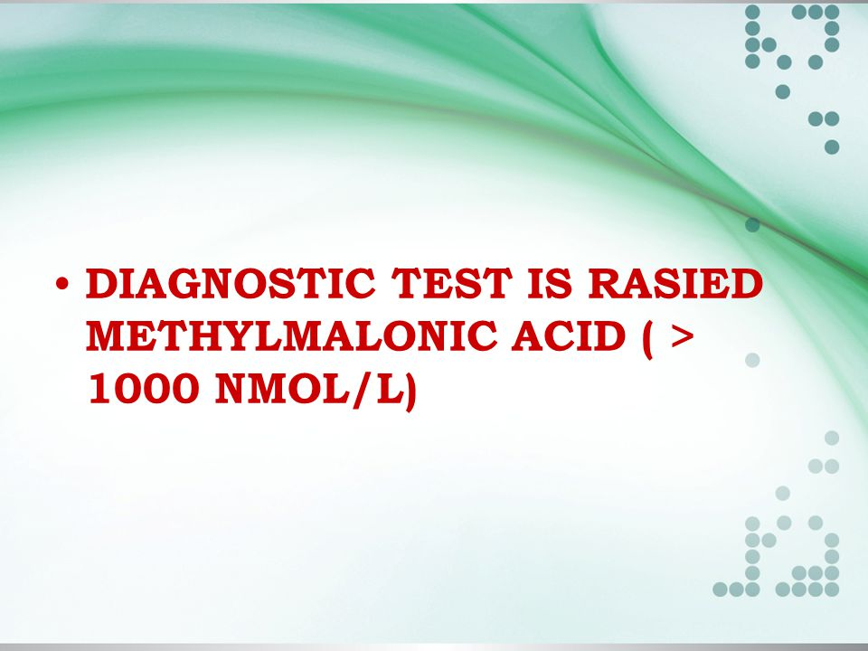 DIAGNOSTIC TEST IS RASIED METHYLMALONIC ACID ( > 1000 NMOL/L)