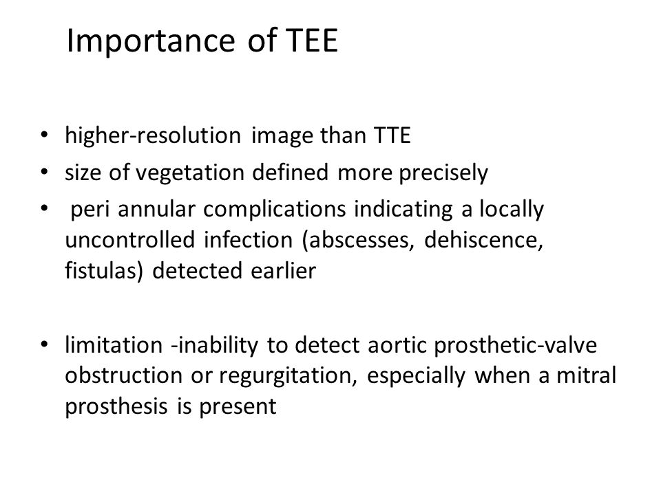 Importance of TEE higher-resolution image than TTE size of vegetation defined more precisely peri annular complications indicating a locally uncontrol