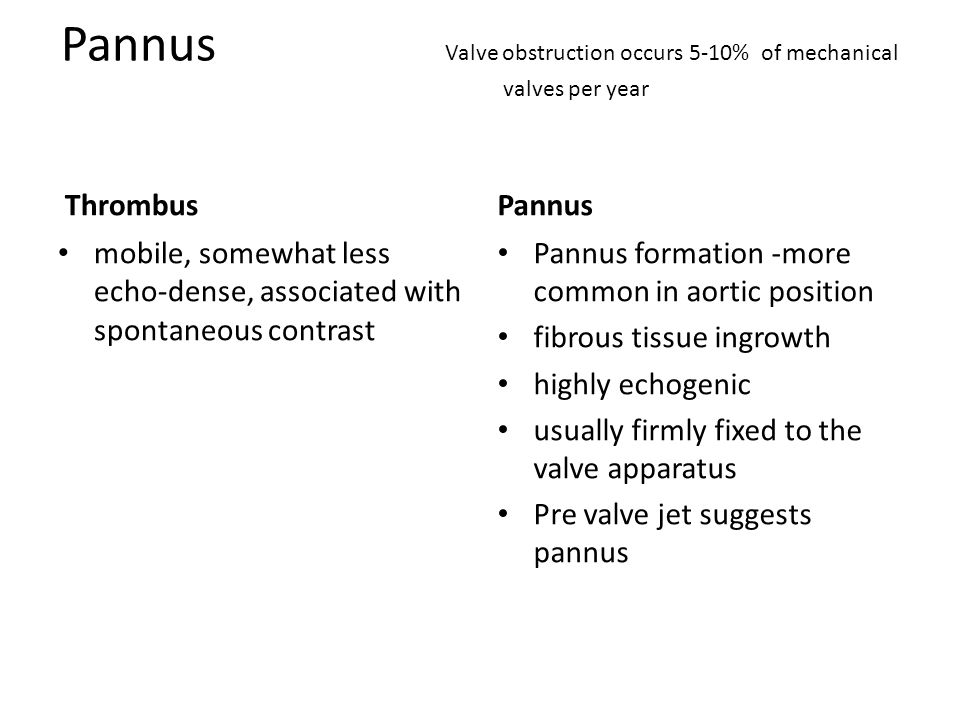 Pannus Valve obstruction occurs 5-10% of mechanical valves per year Thrombus mobile, somewhat less echo-dense, associated with spontaneous contrast Pa
