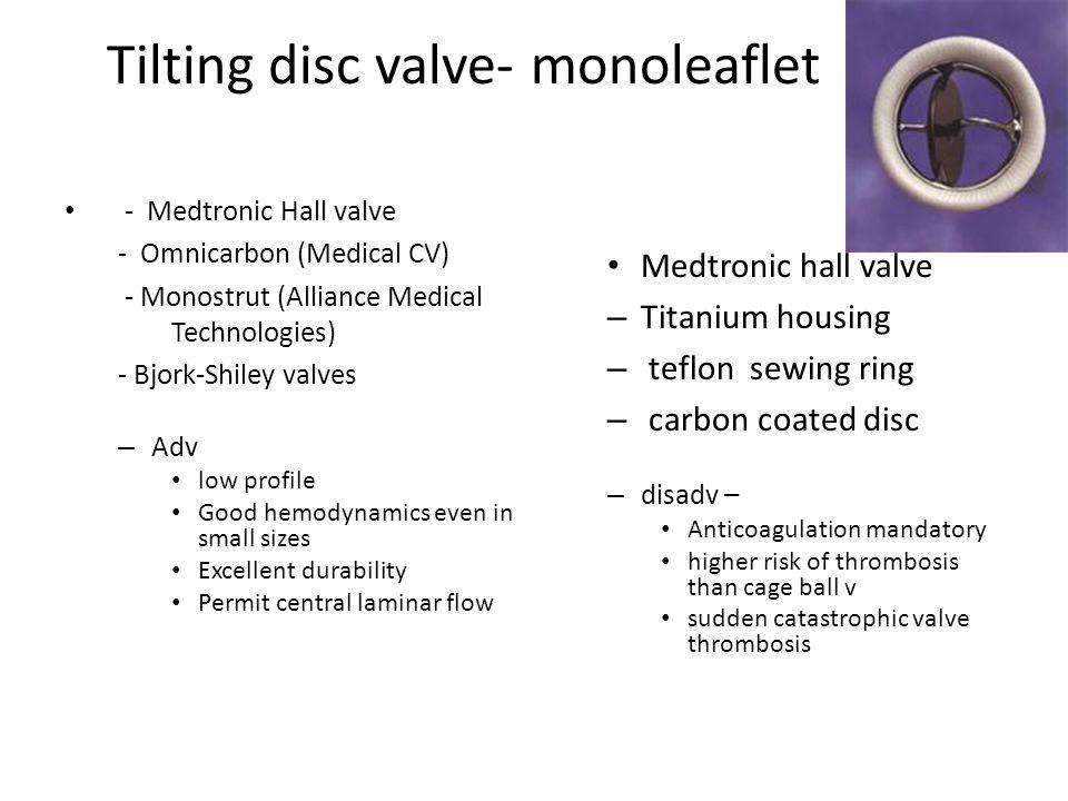 Tilting disc valve- monoleaflet - Medtronic Hall valve - Omnicarbon (Medical CV) - Monostrut (Alliance Medical Technologies) - Bjork-Shiley valves – A