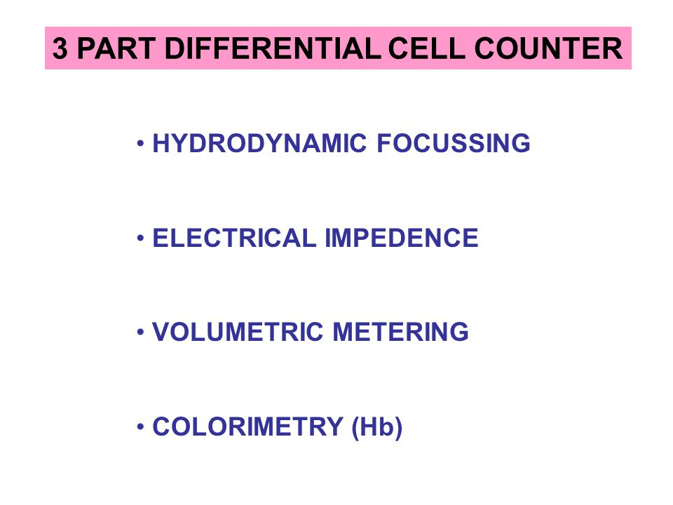 3 PART DIFFERENTIAL CELL COUNTER PARTICLE > 35 fl: RBC PARTICLE 2 – 20 fl: PLATELET HEMOGLOBIN AND WBC COUNT IN SECOND CHAMBER RBC AND PLATELET COUNTED IN ONE CHAMBER