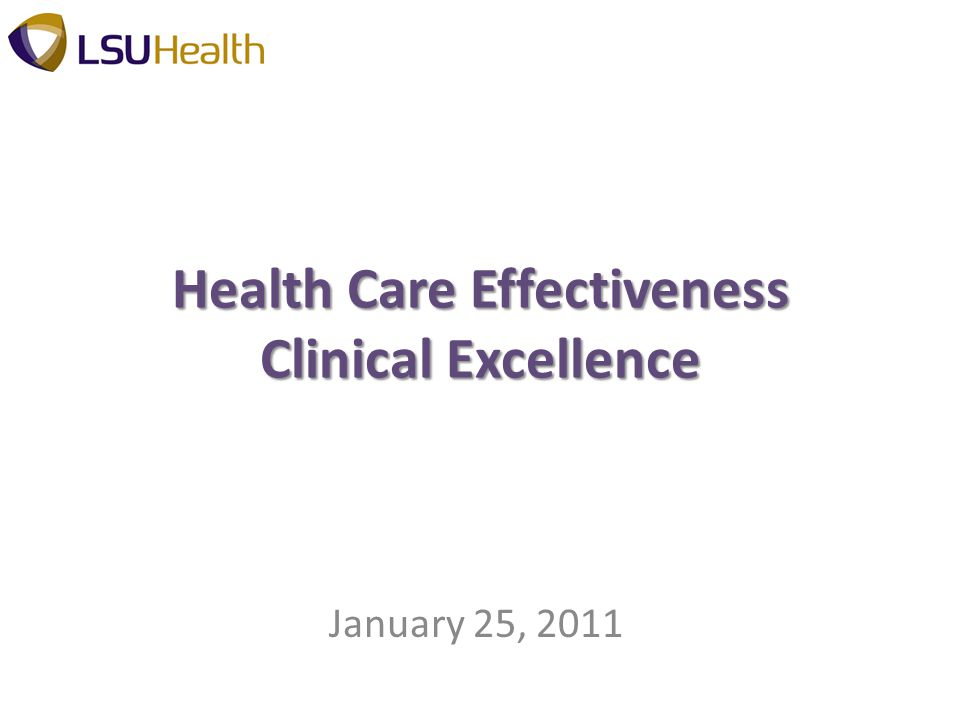 Health Care Effectiveness Clinical Excellence January 25, 2011