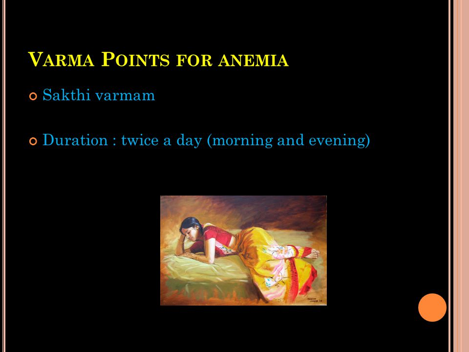 V ARMA P OINTS FOR ANEMIA Sakthi varmam Duration : twice a day (morning and evening)