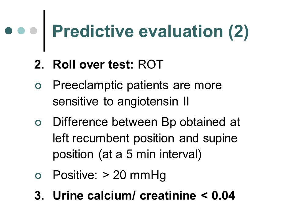 Predictive evaluation (2) 2.Roll over test: ROT Preeclamptic patients are more sensitive to angiotensin II Difference between Bp obtained at left recu
