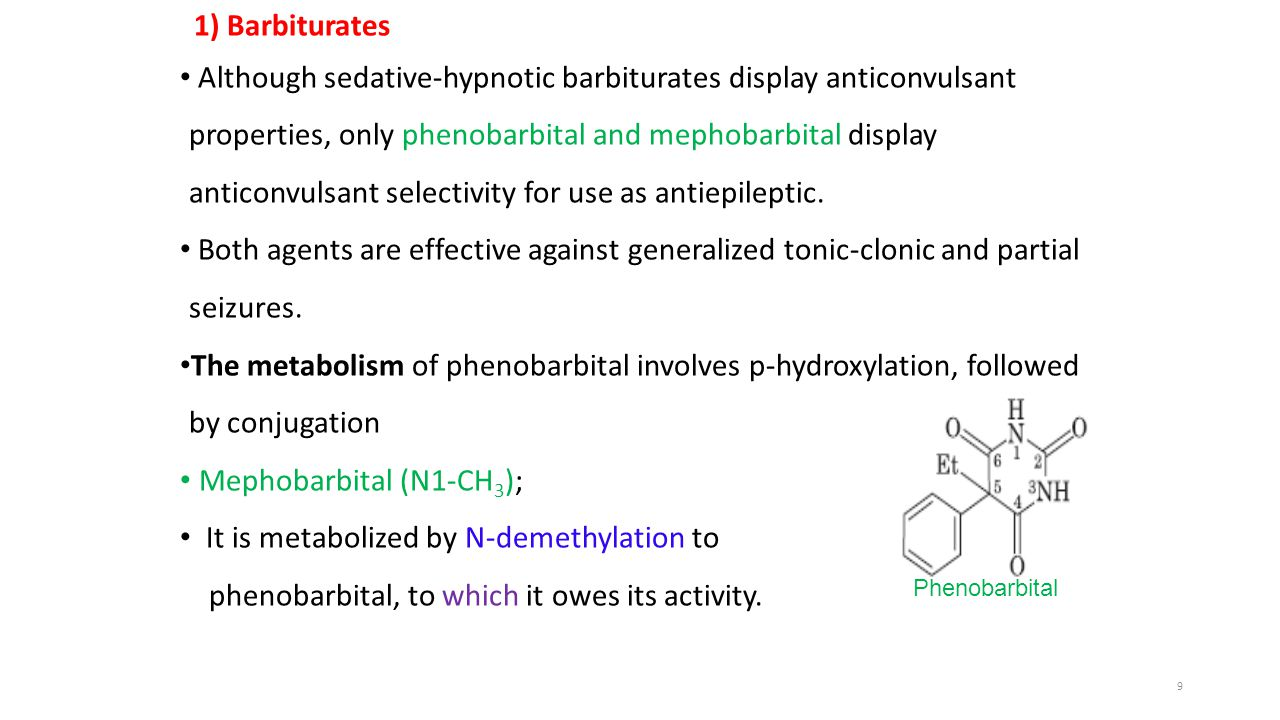 1) Barbiturates Although sedative-hypnotic barbiturates display anticonvulsant properties, only phenobarbital and mephobarbital display anticonvulsant selectivity for use as antiepileptic.