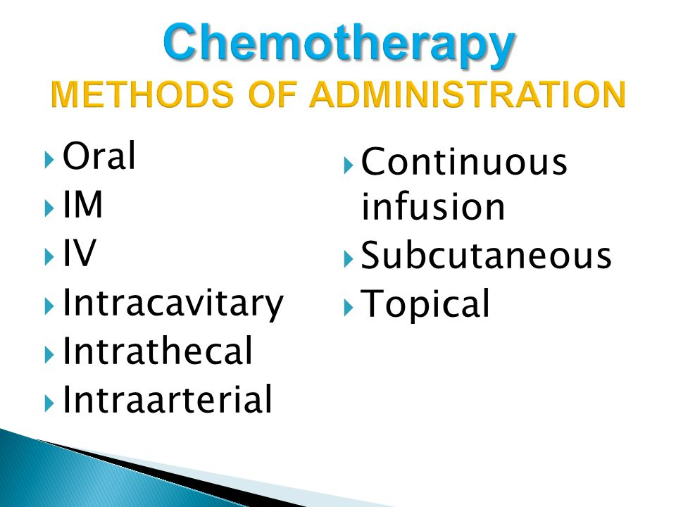  Oral  IM  IV  Intracavitary  Intrathecal  Intraarterial  Continuous infusion  Subcutaneous  Topical