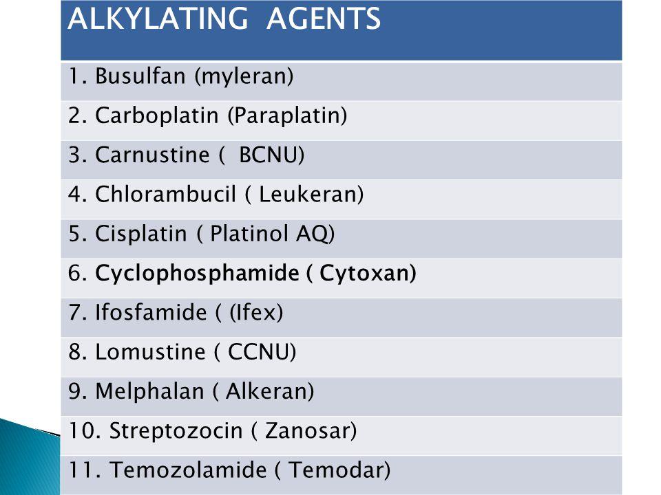 ALKYLATING AGENTS 1. Busulfan (myleran) 2. Carboplatin (Paraplatin) 3.