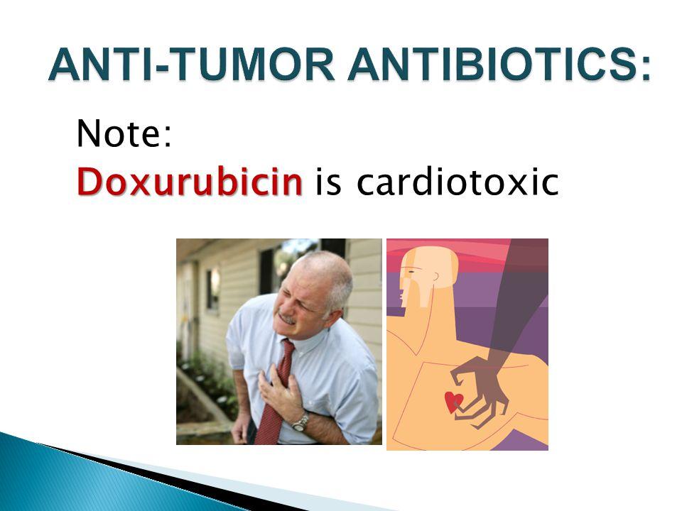 Note: Doxurubicin Doxurubicin is cardiotoxic