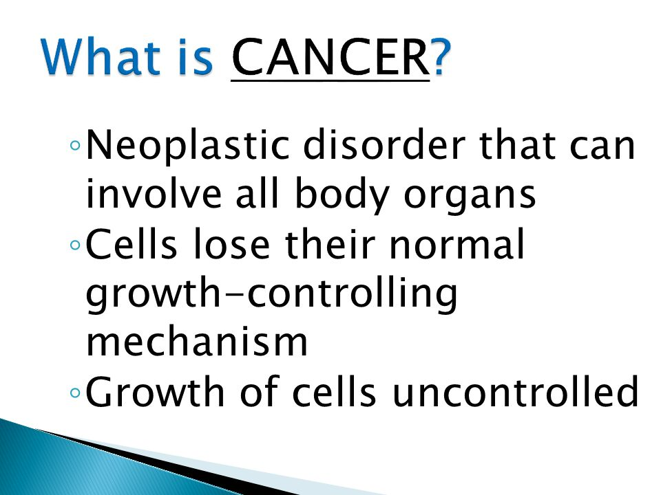 ◦ Neoplastic disorder that can involve all body organs ◦ Cells lose their normal growth-controlling mechanism ◦ Growth of cells uncontrolled