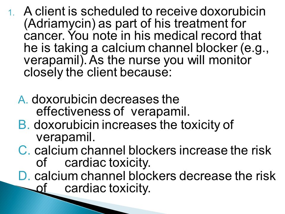 1. A client is scheduled to receive doxorubicin (Adriamycin) as part of his treatment for cancer.