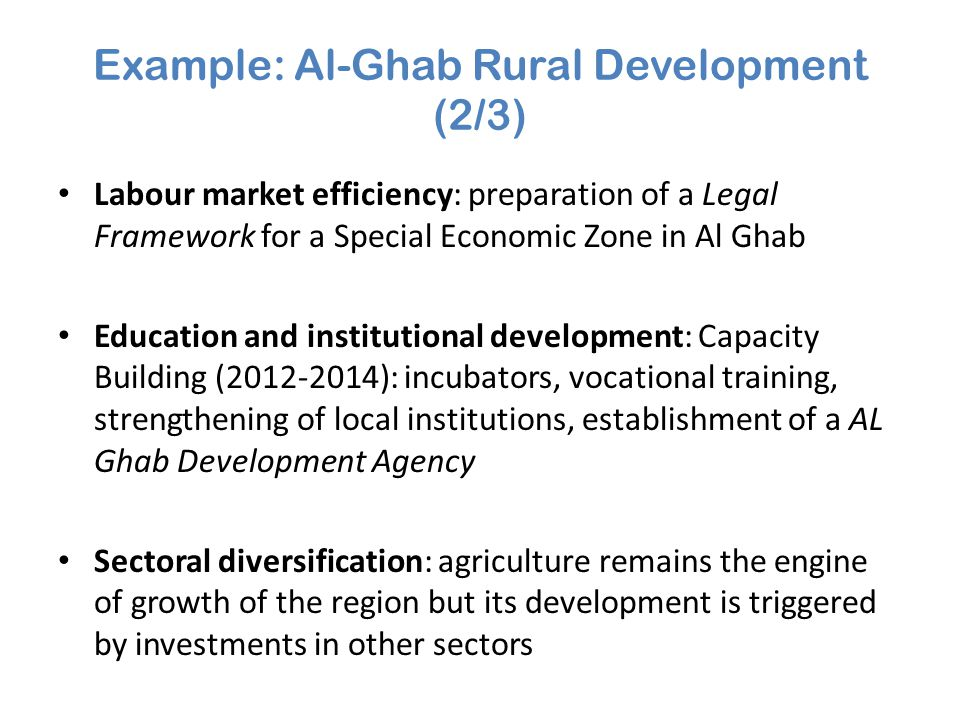 Example: Al-Ghab Rural Development (2/3) Labour market efficiency: preparation of a Legal Framework for a Special Economic Zone in Al Ghab Education a