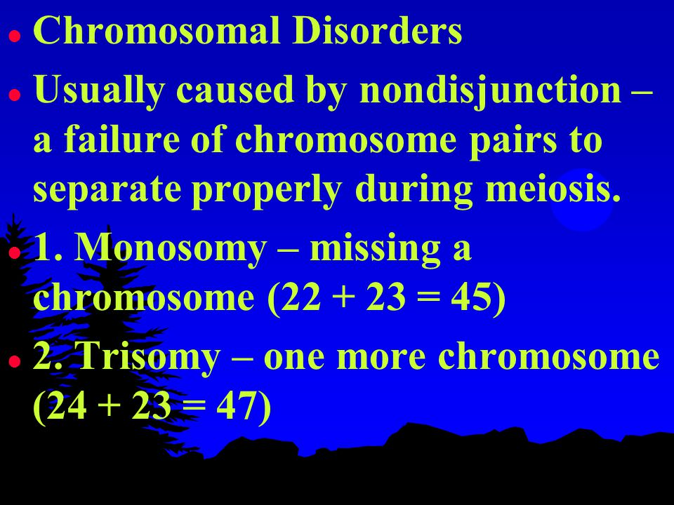 l Chromosomal Disorders l Usually caused by nondisjunction – a failure of chromosome pairs to separate properly during meiosis.