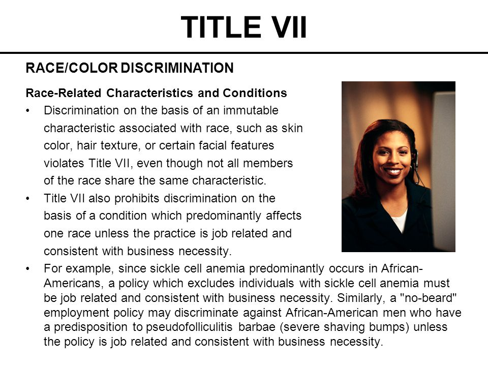 TITLE VII Race-Related Characteristics and Conditions Discrimination on the basis of an immutable characteristic associated with race, such as skin co