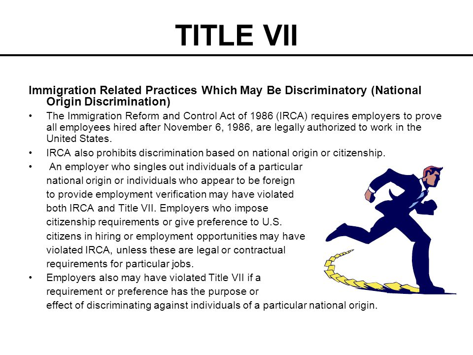 TITLE VII Immigration Related Practices Which May Be Discriminatory (National Origin Discrimination) The Immigration Reform and Control Act of 1986 (I