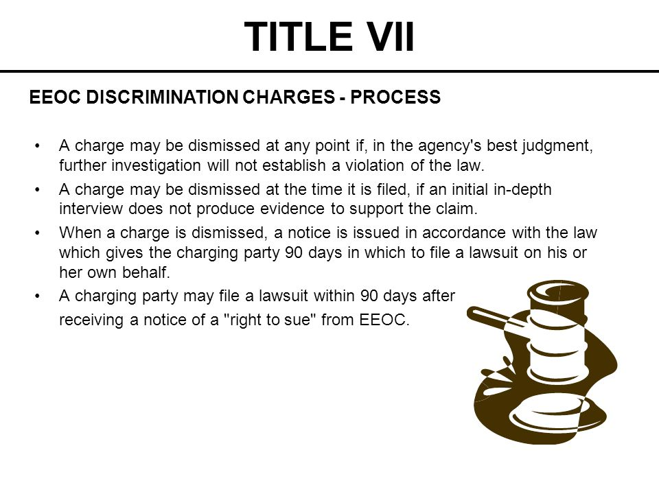 TITLE VII A charge may be dismissed at any point if, in the agency's best judgment, further investigation will not establish a violation of the law. A