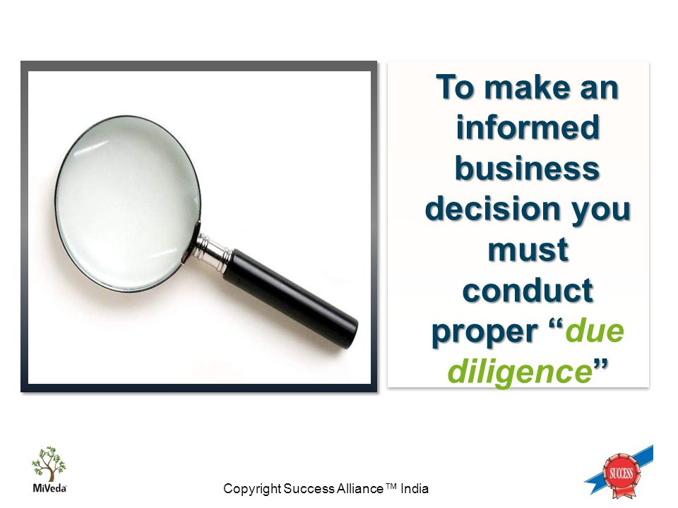 Copyright Success Alliance™ India To make an informed business decision you must conduct proper To make an informed business decision you must conduct proper due diligence