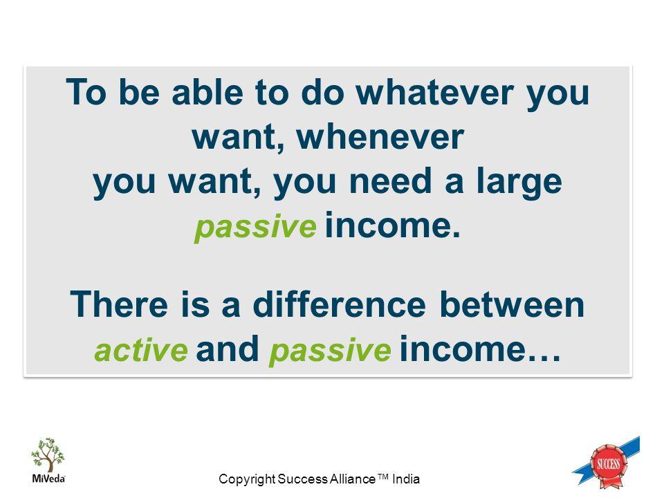 Copyright Success Alliance™ India PV ratio 1:1 Uni - Level Uni-level Bonus : Instant Income - Minimum 12% on level 1 6% on level 2 Paid on individuals 4000 INR to qualify