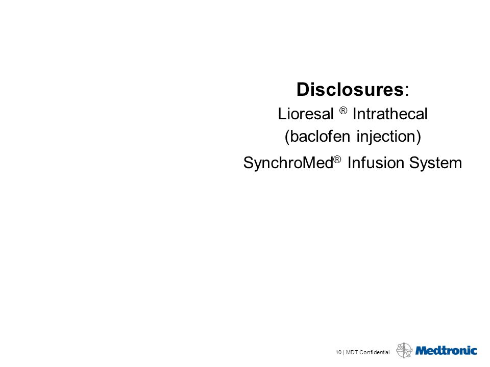 10 | MDT Confidential Disclosures: Lioresal ® Intrathecal (baclofen injection) SynchroMed ® Infusion System